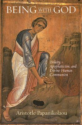 Being With God: Trinity, Apophaticism, And Divine-Human Communion, ARISTOTLE PAPANIKOLAOU