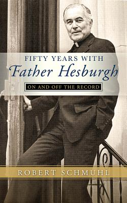 Image for Fifty Years with Father Hesburgh: On and Off the Record