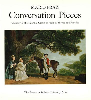 Image for Conversation Pieces; A Survey of the Informal Group Portrait in Europe and America (First Edition)