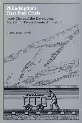 Image for Philadelphia's First Fuel Crisis: Jacob Cist and the Developing Market for Pennsylvania Anthracite