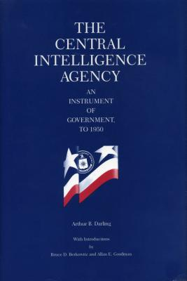 The Central Intelligence Agency: An Instrument of Government to 1950, Darling, Arthur B.