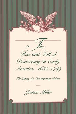 Image for The Rise and Fall of Democracy in Early America, 1630-1789: The Legacy for Contemporary Politics