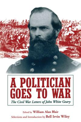 Image for A Politician Goes to War: The Civil War Letters of John White Geary