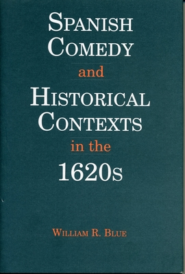 Image for Spanish Comedy and Historical Contexts in the 1620s (Studies in Romance Literatures)