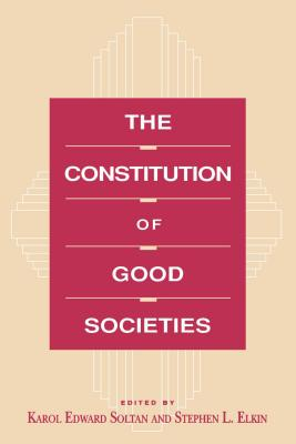 Image for The Constitution of Good Societies (Committee on the Political Economy of the Good Society)