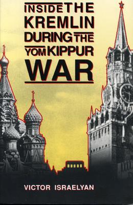 Inside the Kremlin During the Yom Kippur War, Israelyan, Victor