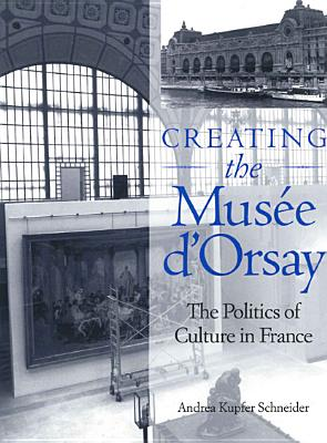 Image for Creating the Muse d'Orsay: The Politics of Culture in France