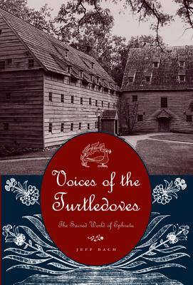 Voices of the Turtledoves: The Sacred World of Ephrata (Pennsylvania German History and Culture), Bach, Jeff