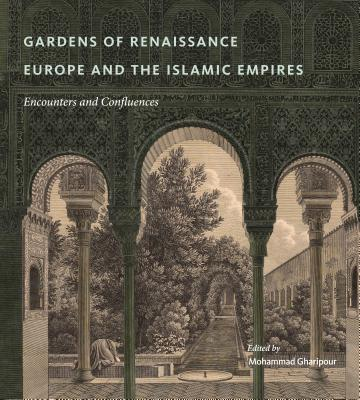 Image for Gardens of Renaissance Europe and the Islamic Empires: Encounters and Confluences