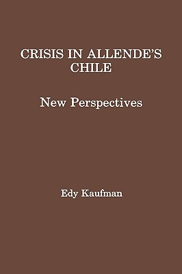 Crisis in Allende's Chile: New Perspectives, kaufman, Edy