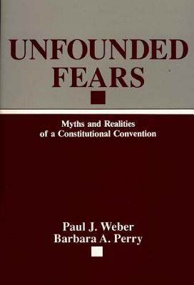 Image for Unfounded Fears: Myths and Realities of a Constitutional Convention (Contributions in Legal Studies; 55)