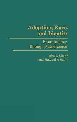 Adoption, Race, and Identity: From Infancy through Adolescence, Altstein, Howard; Simon, Rita J.