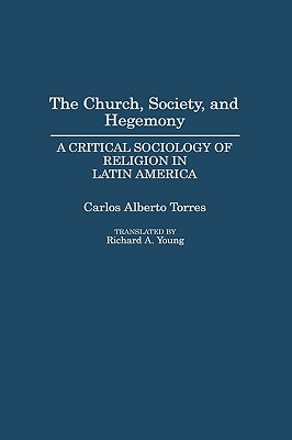 Image for The Church, Society, and Hegemony: A Critical Sociology of Religion in Latin America