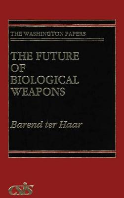 The Future of Biological Weapons (Washington Papers (Hardcover)), Haar, Barend ter