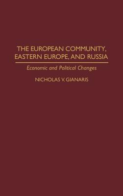 The European Community, Eastern Europe, and Russia: Economic and Political Changes, Gianaris, Nicholas V.