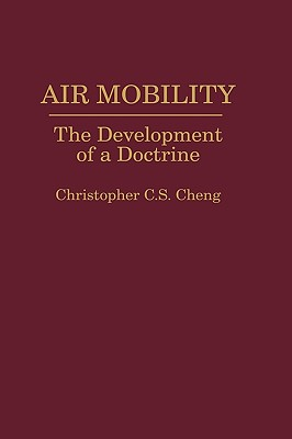 Air Mobility: The Development of a Doctrine, Cheng, Christipher C.