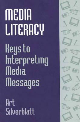 Image for Media Literacy: Keys to Interpreting Media Messages