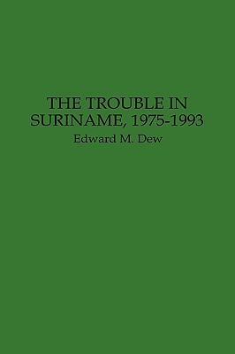 The Trouble in Suriname, 1975-1993:, Dew, Edward M.