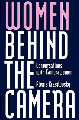 Women Behind the Camera: Conversations with Camerawomen (History; 2), Krasilovsky, Alexis