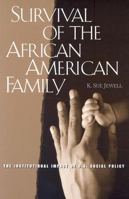 Image for Survival of the African American Family: The Institutional Impact of U.S. Social Policy