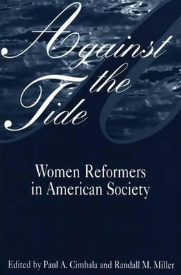 Against the Tide: Women Reformers in American Society, Cimbala, Paul A.; Miller, Randall M.