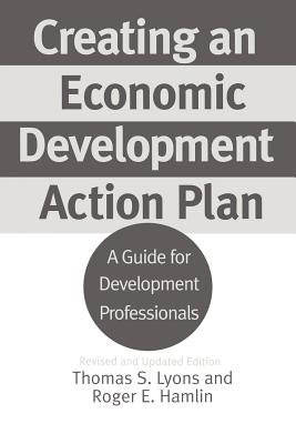 Image for Creating an Economic Development Action Plan: A Guide for Development Professionals, 2nd Edition