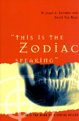 This Is the Zodiac Speaking: Into the Mind of a Serial Killer, Kelleher Ph.D., Michael D; Van Nuys, David