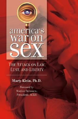 America's War on Sex: The Attack on Law, Lust and Liberty, Klein, Marty