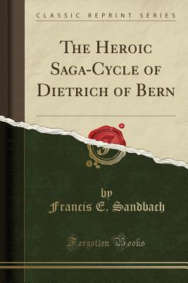 Image for The Heroic Saga-Cycle of Dietrich of Bern (Classic Reprint)