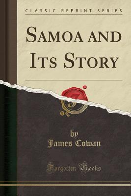 Samoa and Its Story (Classic Reprint), Cowan, James
