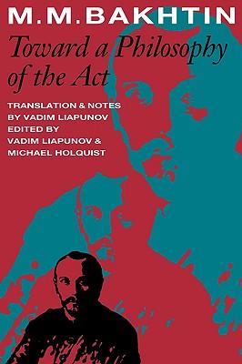 Toward a Philosophy of the Act (University of Texas Press Slavic, No 10), M. M. BAKHTIN, MICHAEL HOLQUIST, VADIM LIAPUNOV