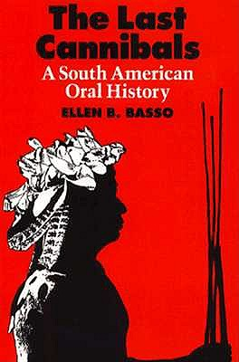 The Last Cannibals: A South American Oral History, Basso, Ellen B.