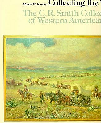 Image for Collecting the West : The C.R. Smith Collection of Western American Art
