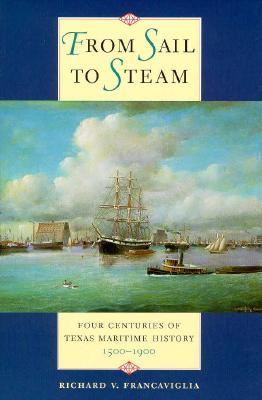 Image for From Sail to Steam : Four Centuries of Texas Maritime History, 1500-1900