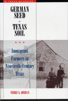 Image for German Seed in Texas Soil: Immigrant Farmers in Nineteenth Century Texas