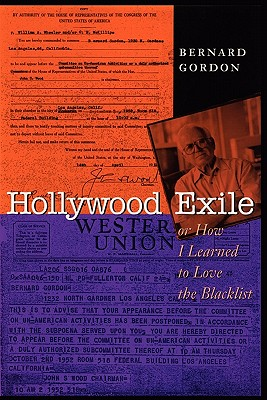 Hollywood Exile, or How I Learned to Love the Blacklist (Texas Film and Media Studies Series), Gordon, Bernard