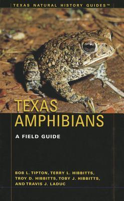 Texas Amphibians: A Field Guide, Tipton, B. L., T. L. Hibbits, T. D. Hibbits, T. J. Hibbits and T. J. LaDuc