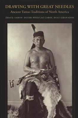 Image for Drawing with Great Needles: Ancient Tattoo Traditions of North America