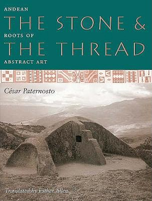 Image for The Stone and the Thread: Andean Roots of Abstract Art