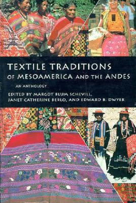 Textile Traditions of Mesoamerica and the Andes: An Anthology