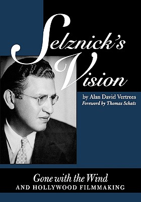 Image for Selznick's Vision: Gone with the Wind and Hollywood Filmmaking (Texas Film Studies Series) New