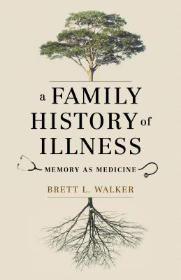 Image for A Family History of Illness: Memory as Medicine