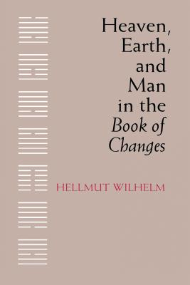 Image for Heaven, Earth, and Man in the Book of Changes: Seven Eranos Lectures (Publications on Asia of the Institute for Comparative and Foreign Area Studies, No. 28)