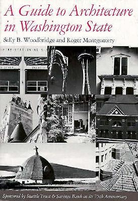 A Guide to Architecture in Washington State: An Environmental Perspective, Woodbridge, Sally Byrne; Montgomery, Roger; Streatfield, David C.