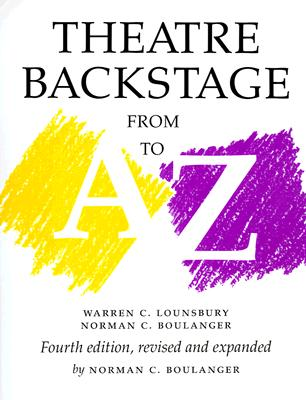 Theatre Backstage from A to Z: Fourth Edition, Revised and Expanded, Boulanger, Norman C.; Lounsbury, Warren C.