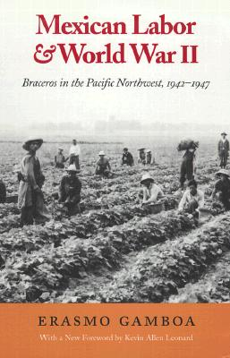 Mexican Labor and World War II: Braceros in the Pacific Northwest, 1942-1947 (Columbia Classics), Gamboa, Erasmo; Leonard, Kevin