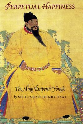 Image for Perpetual Happiness: The Ming Emperor Yongle