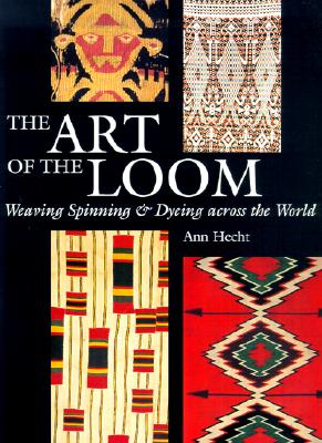 Image for The Art of the Loom: Weaving, Spinning, and Dyeing across the World