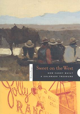 Image for Sweet on the West: How Candy Built a Colorado Treasure (Western Passages)