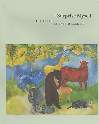 Image for I Surprise Myself: The Art of Elizabeth Sandvig